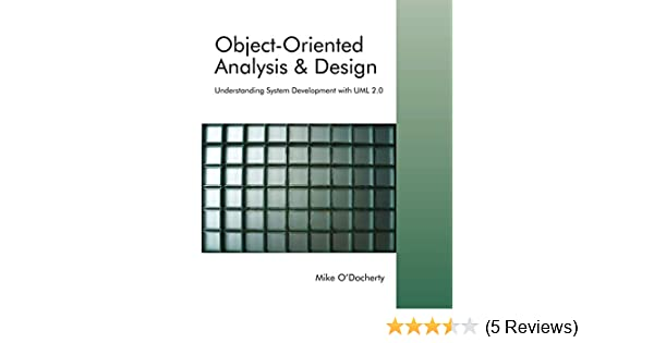 Object Oriented Analysis And Design Understanding System Development With Uml 2 0 O Docherty Mike 9780470092408 Amazon Com Books