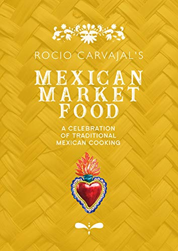 Mexican market food: A celebration of traditional Mexican cooking by Rocio Carvajal