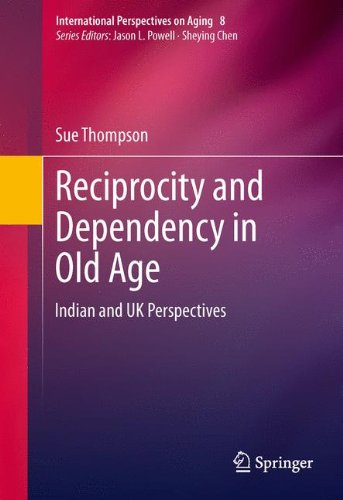 Reciprocity and Dependency in Old Age: Indian and UK Perspectives (International Perspectives on Aging)