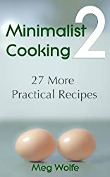 Minimalist Cooking 2 - 27 More Practical Recipes