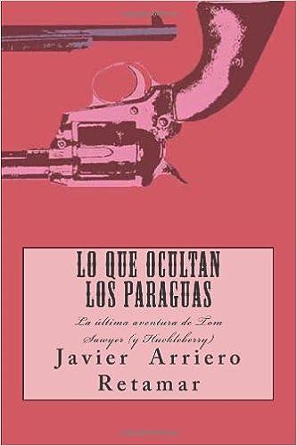 Lo que ocultan los paraguas la última aventura de Tom Sawyer (y Huckleberry) (Spanish Edition): Javier Arriero Retamar: 9781491026526: Amazon.com: Books