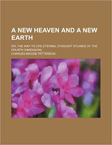 Book A New Heaven and a New Earth: Or, the Way to Life Eternal (Thought Studies of the Fourth Dimension)