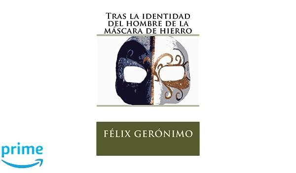 Tras la identidad del hombre de la máscara de hierro (Spanish Edition): Félix Gerónimo: 9781542862172: Amazon.com: Books