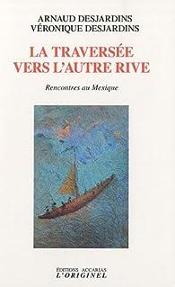 La traversée vers l'autre rive par Arnaud Desjardins