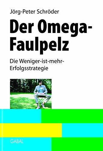 Der Omega-Faulpelz: Die Weniger-ist-mehr-Erfolgsstrategie (Whitebooks) (German Edition)