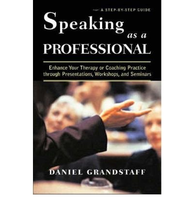 Speaking as a Professional: Enhance Your Therapy or Coaching Practice through Presentations, Workshops, and Seminars (Hardback) - Common pdf epub