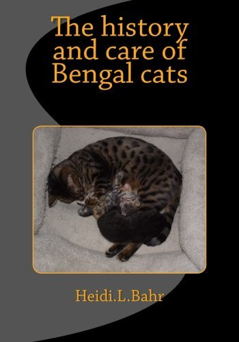 The history and care of Bengal cats: The history and care of Bengal cats by Heidi L Bahr (2013-11-21)