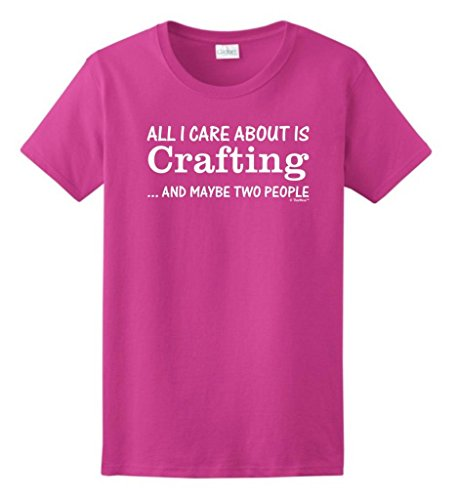 All I Care About is Crafting and Maybe Two People Ladies T-Shirt XL Heliconia