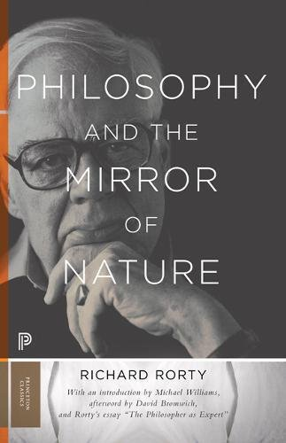 Philosophy and the Mirror of Nature (Princeton Classics, Band 30)