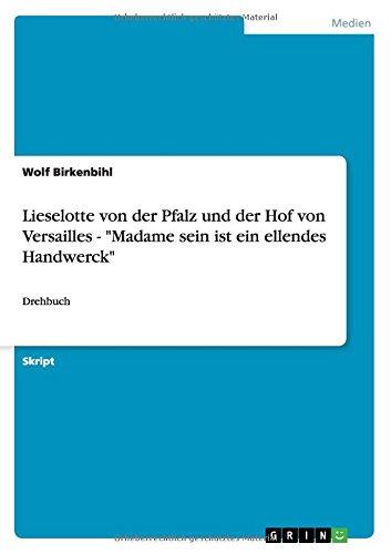 """Read Online Lieselotte von der Pfalz und der Hof von Versailles - """"Madame sein ist ein ellendes Handwerck"""" (German Edition) pdf epub"""