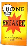 Bone Breaker -- A Neck Wrenching Gag!