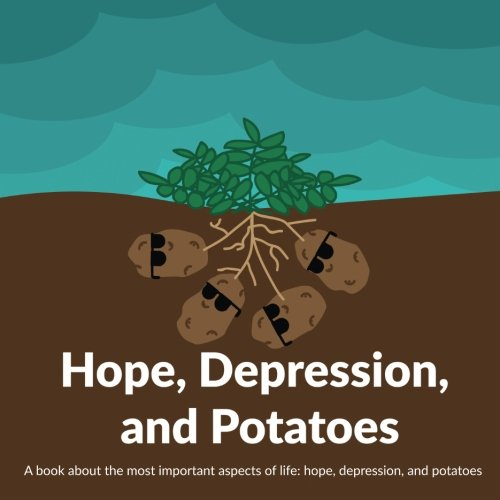 Download Hope, Depression, And Potatoes: A book about the most important aspects of life: hope, depression, and potatoes pdf