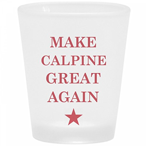 Make Calpine Great Again  Frosted Shot Glass
