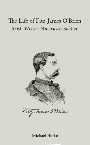 The Life of Fitz-James O'Brien: Irish Writer, American Soldier