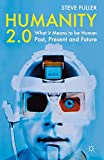 Humanity 2.0: What it Means to be Human Past, Present and Future by Steve Fuller Picture