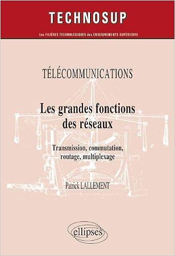 En ligne téléchargement gratuit Télécommunications les Grandes Fonctions des Réseaux Transmission Commutation Routage Multiplexage niveau B pdf epub