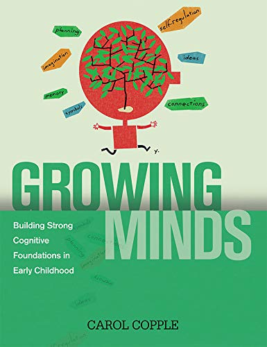 Growing Minds: Building Strong Cognitive Foundations in Early Childhood Carol Copple