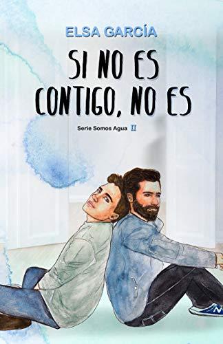 Si no es contigo, no es (Somos Agua nº 2) por Elsa García