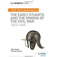 My Revision Notes: OCR AS/A-level History: The Early Stuarts and the Origins of the Civil War 1603-1660