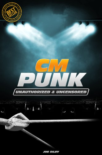 CM PUNK - Wrestling Unauthorized & Uncensored (All Ages Deluxe Edition with Videos)