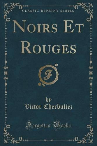 Noirs Et Rouges (Classic Reprint)
