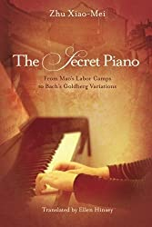 The Secret Piano: From Mao's Labor Camps to Bach's Goldberg Variations by Zhu Xiao-Mei (2012) Paperback