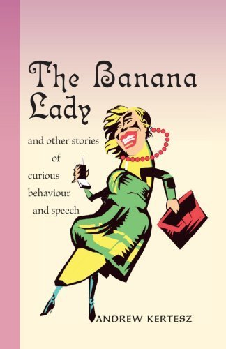 The Banana Lady and Other Stories of Curious Behavior and Speech by Andrew Kertesz (2006-08-24)