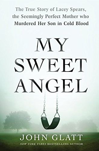 (My Sweet Angel: The True Story of Lacey Spears, the Seemingly Perfect Mother Who Murdered Her Son in Cold Blood)