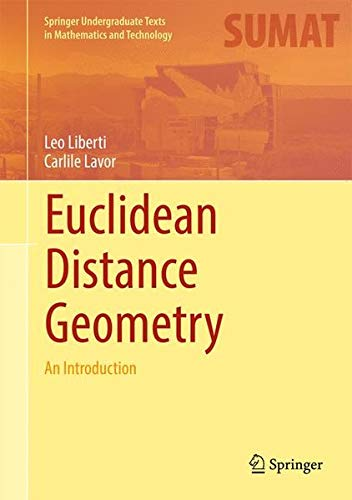 Euclidean Distance Geometry: An Introduction (Springer Undergraduate Texts in Mathematics and Technology) by Springer