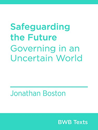 Safeguarding the Future: Governing in an Uncertain World (BWB Texts Book 52)