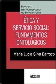 Ética y Servicio Social: Fundamentos Ontológicos: Maria