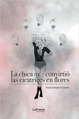 La chica que convirtió las cicatrices en flores (Spanish ...