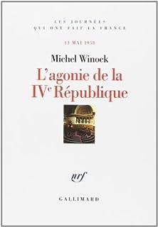 L'agonie de la IVème république : 13 mai 1958, Winock, Michel