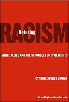 image for Refusing Racism: White Allies and the Struggle for Civil Rights (The Teaching for Social Justice Series)