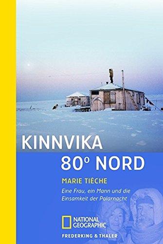 Kinnvika 80 Grad Nord: Eine Frau, ein Mann und die Einsamkeit der Polarnacht (National Geographic Taschenbuch, Band 40300)