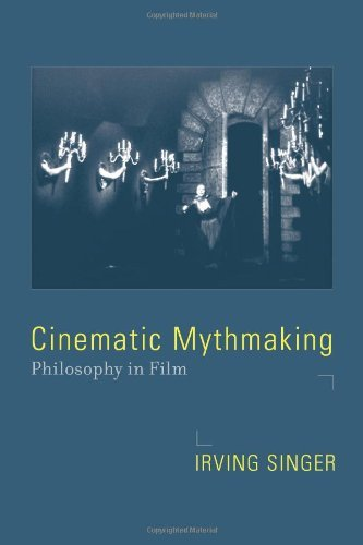 Cinematic Mythmaking: Philosophy in Film (Irving Singer Library) ()