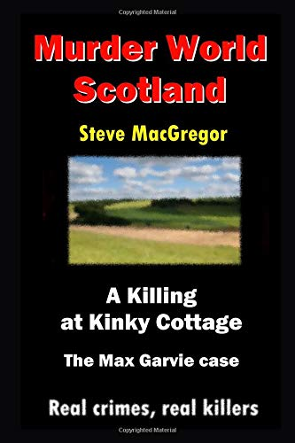 Download A killing at kinky cottage: The murder of Maxwell Garvie (Murder World: Scotland) pdf epub