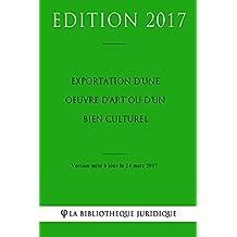 Exportation d'une oeuvre d'art ou d'un bien culturel (French Edition)