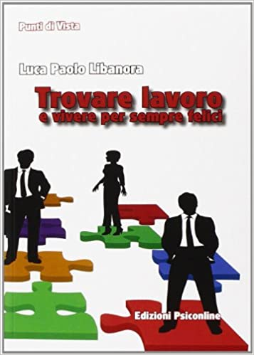 Trovare Lavoro E Vivere Per Sempre Felici 9788898037414 Amazoncom