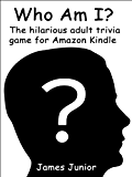"""The """"Who Am I?"""" Game - A Hilarious Adult Trivia Game for the Kindle"""