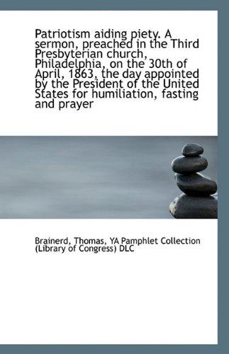 Patriotism aiding piety. A sermon, preached in the Third Presbyterian church, Philadelphia, on the 3 PDF