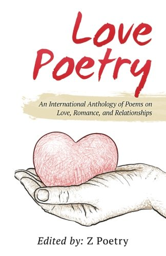 Love Poetry: An International Anthology of Poems on Love, Romance, and Relationships (Volume 1)