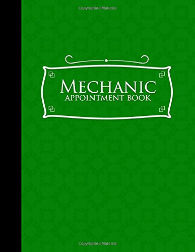 Download Mechanic Appointment Book: 6 Columns Appointment Notebook, Best Appointment Scheduler, My Appointment Book, Green Cover (Volume 14) PDF