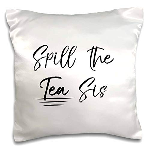 (3dRose InspirationzStore - Funny designs - Spill the Tea Sis - funny sassy girly slang humor - cursive typography - 16x16 inch Pillow Case (pc_316858_1))