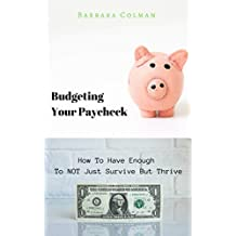 Budgeting Your Paycheck: How To Have Enough To NOT Just Survive But Thrive