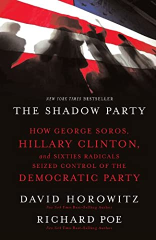 The Shadow Party: How George Soros, Hillary Clinton, and Sixties Radicals Seized Control of the Democratic (David Nelson Smith)