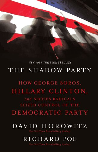 The Shadow Party: How George Soros, Hillary Clinton,