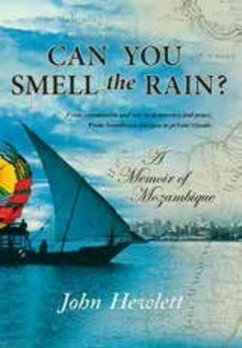 Download Can you Smell the Rain?: A Memoir of Mozambique: From communism and war to democracy and peace - From boardroom intrigue to private islands PDF