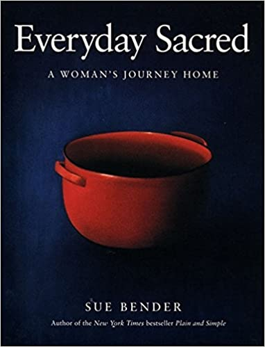 c740895ab403a Everyday Sacred  A Woman s Journey Home  Sue Bender  9780062512901 ...
