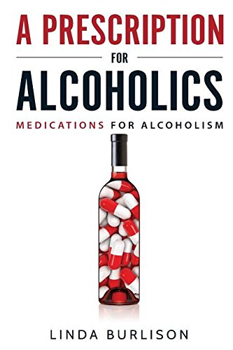 A Prescription for Alcoholics - Medications for Alcoholism